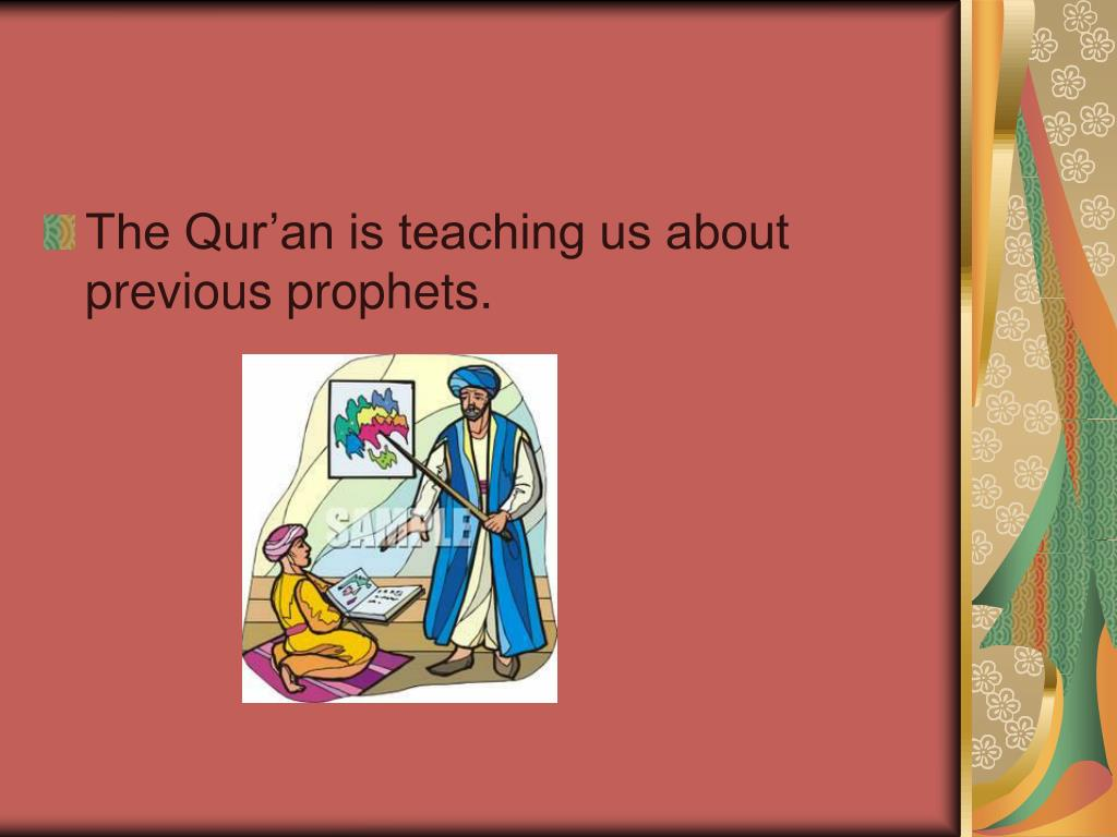 The Qur'an is teaching us about previous prophets.