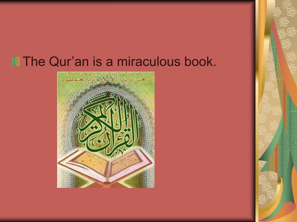 The Qur'an is a miraculous book.