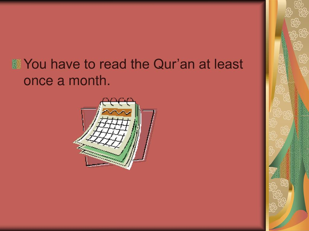 You have to read the Qur'an at least once a month.