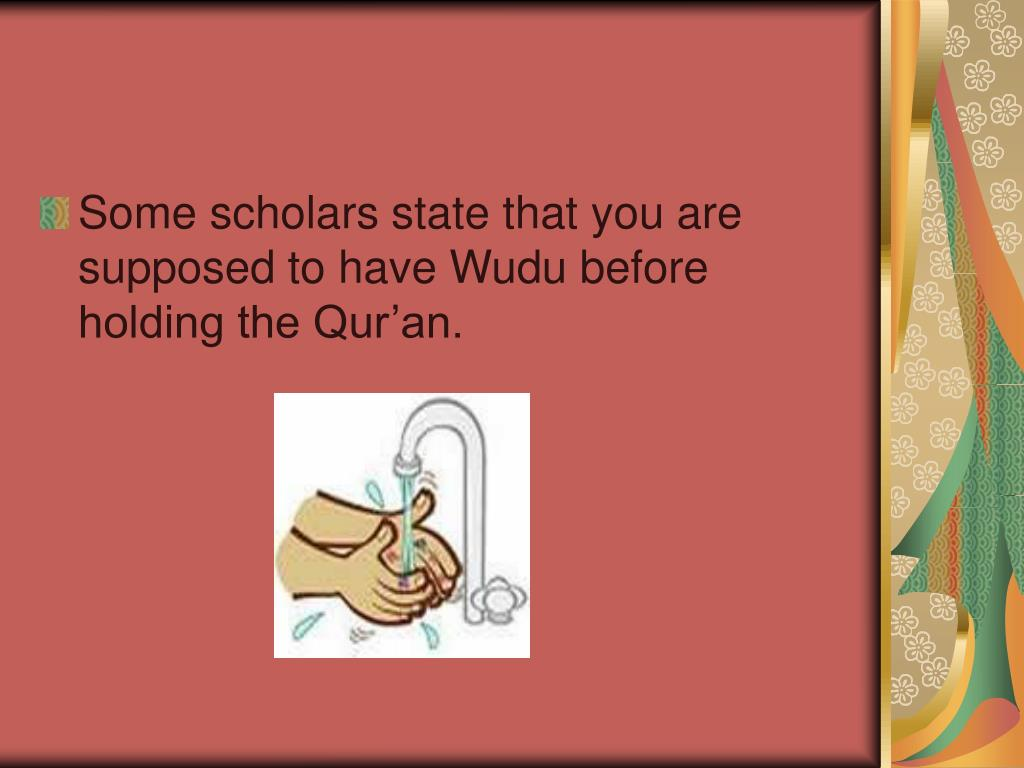 Some scholars state that you are supposed to have Wudu before holding the Qur'an.