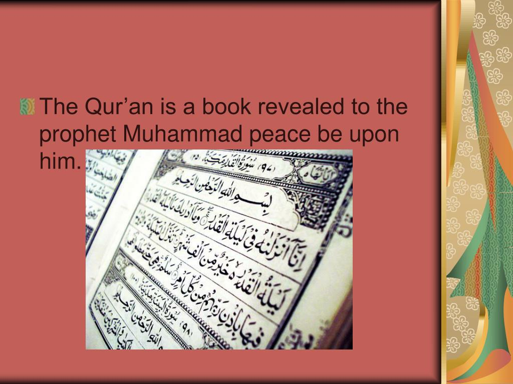 The Qur'an is a book revealed to the prophet Muhammad peace be upon him.