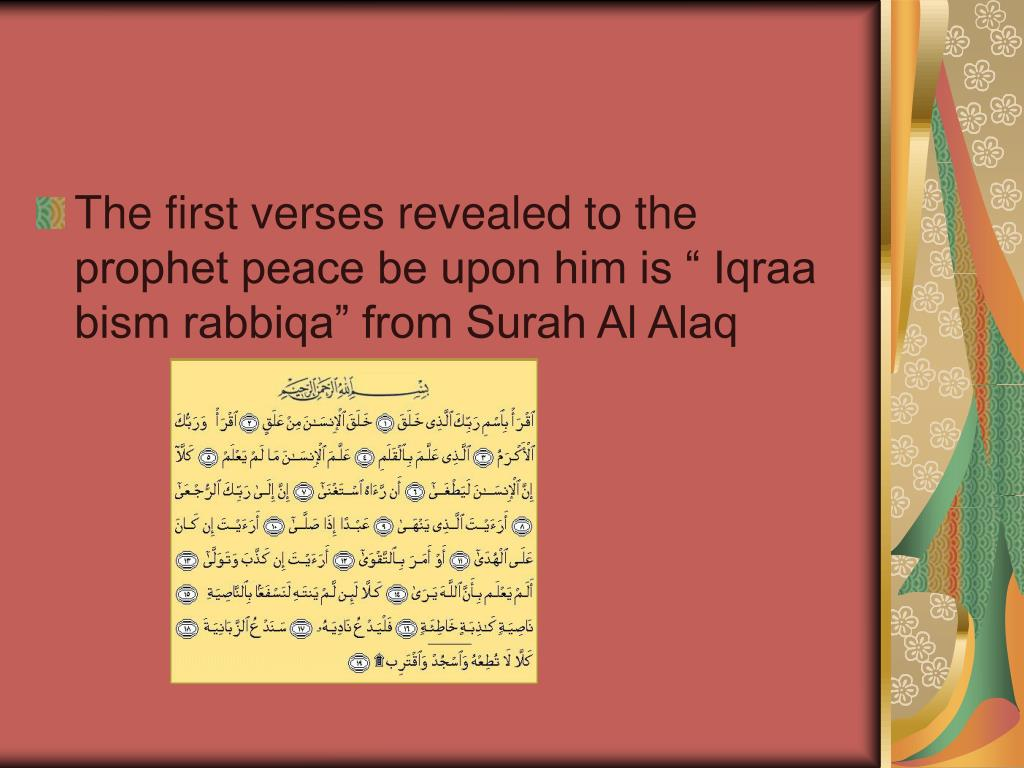 """The first verses revealed to the prophet peace be upon him is """" Iqraa bism rabbiqa"""" from Surah Al Alaq"""