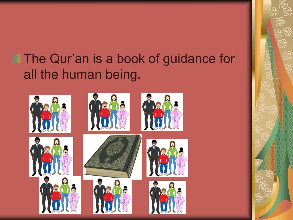 The Qur'an is a book of guidance for all the human being.