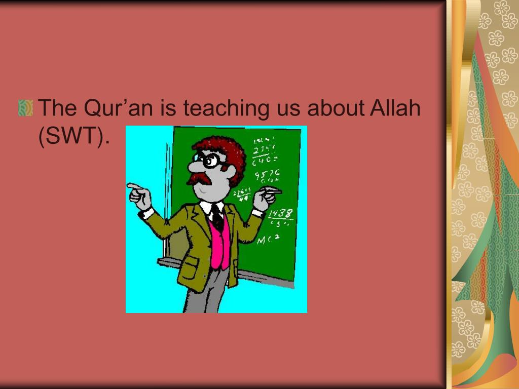 The Qur'an is teaching us about Allah (SWT).