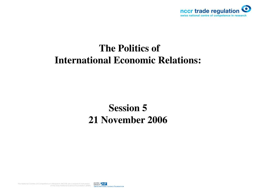 the politics of international economic relations session 5 21 november 2006 l.