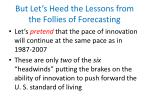 but let s heed the lessons from the follies of forecasting