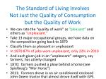 the standard of living involves not just the quality of consumption but the quality of work