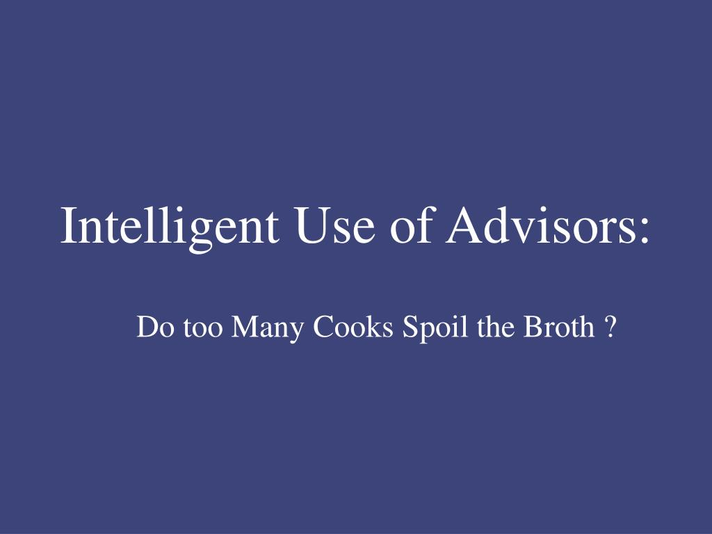 Intelligent Use of Advisors: