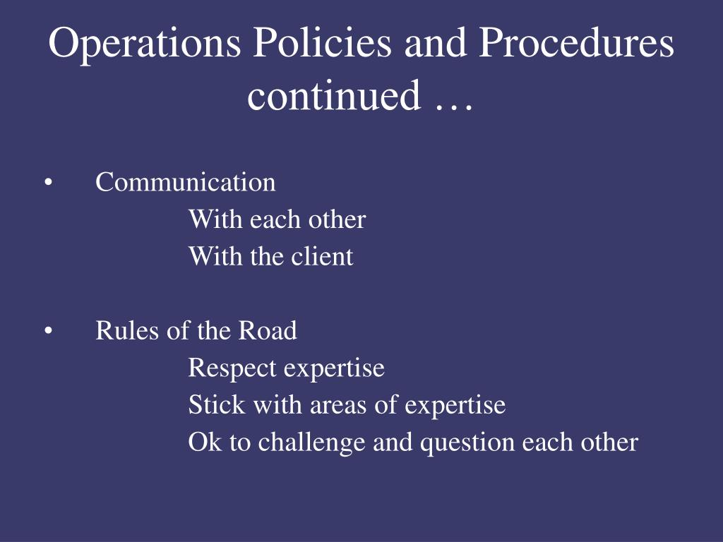 Operations Policies and Procedures continued …