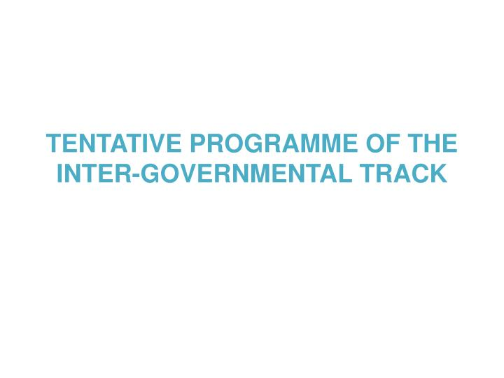 TENTATIVE PROGRAMME OF THE INTER-GOVERNMENTAL TRACK