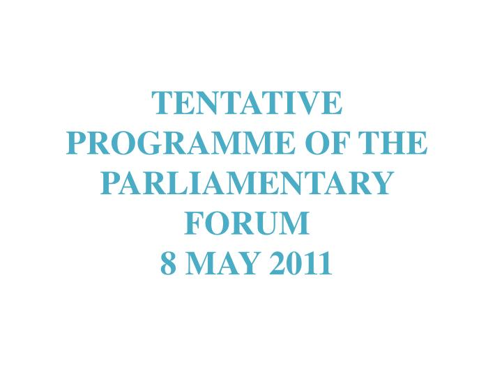 TENTATIVE PROGRAMME OF THE PARLIAMENTARY FORUM