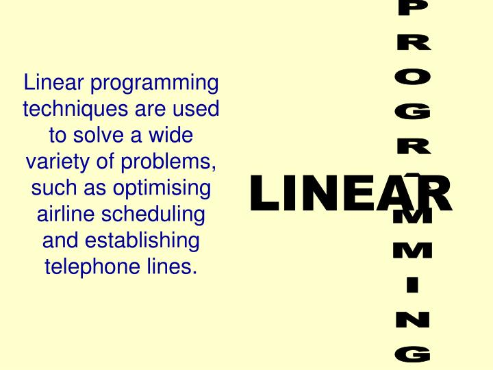 Linear programming techniques are used to solve a wide variety of problems, such as optimising airli...