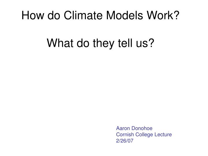 How do climate models work what do they tell us