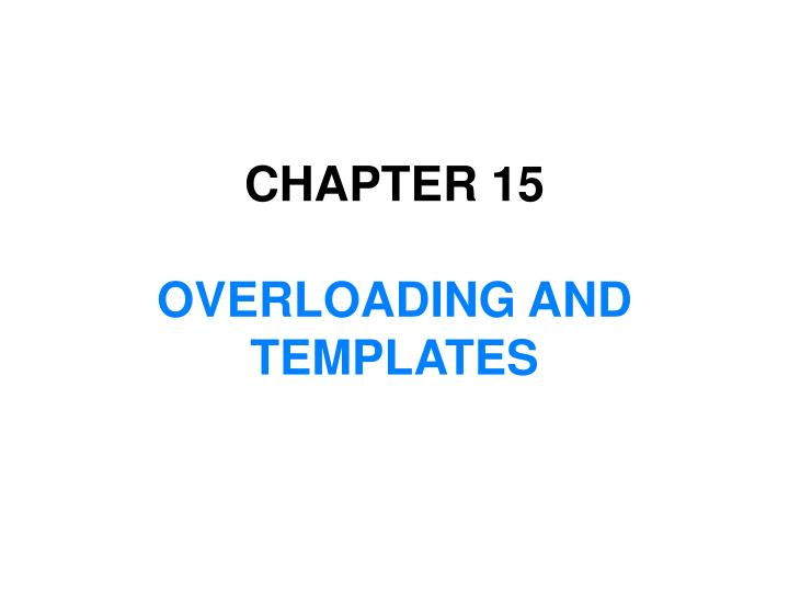 chapter 15 overloading and templates n.