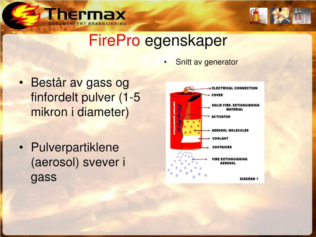 Består av gass og finfordelt pulver (1-5 mikron i diameter)