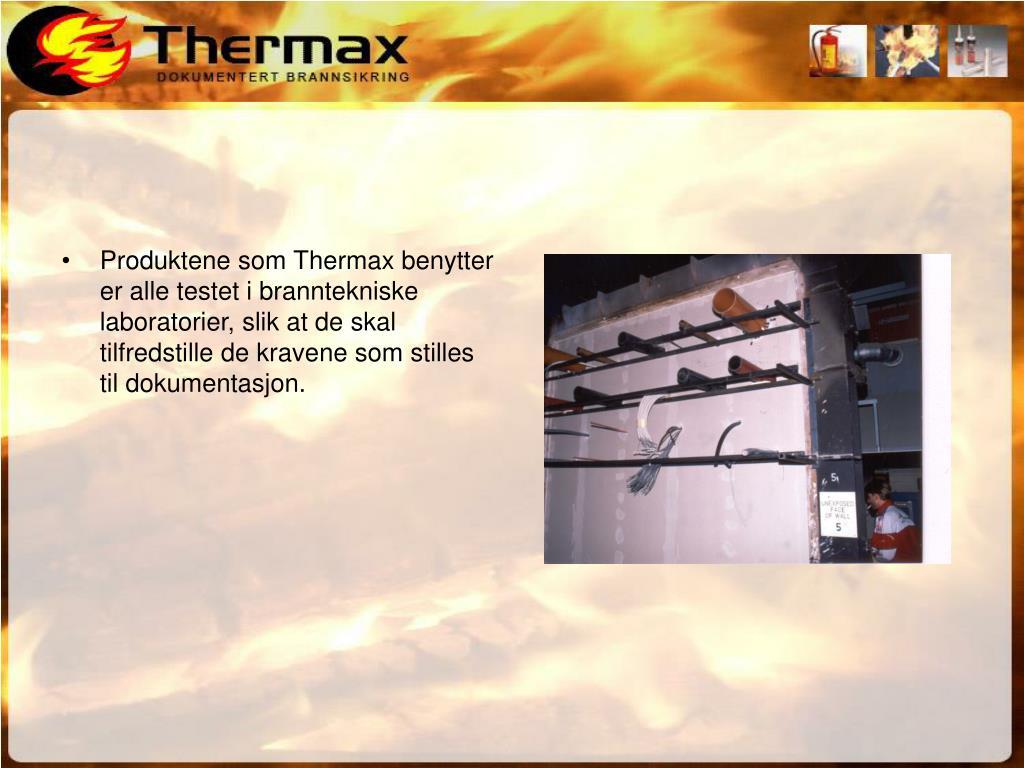 Produktene som Thermax benytter er alle testet i branntekniske laboratorier, slik at de skal tilfredstille de kravene som stilles til dokumentasjon.