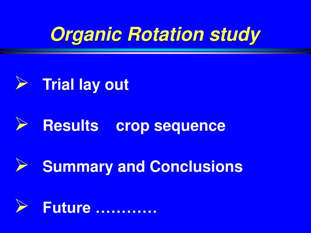 Organic Rotation study