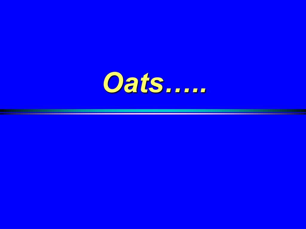 Oats…..