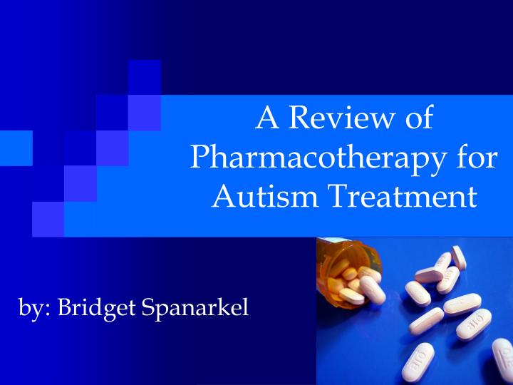 a review of pharmacotherapy for autism treatment n.