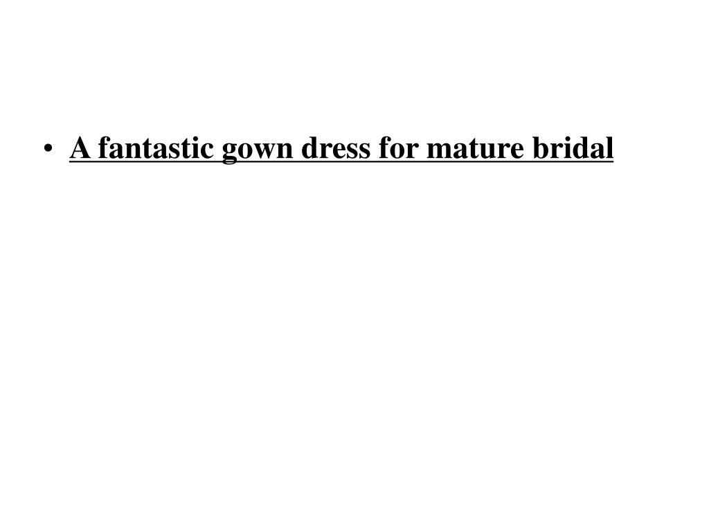 A fantastic gown dress for mature bridal