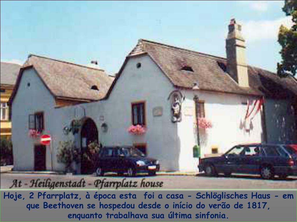 Hoje, 2Pfarrplatz, à época esta  foi a casa - Schlöglisches Haus - em que Beethoven se hospedou desde o início doverão de 1817,