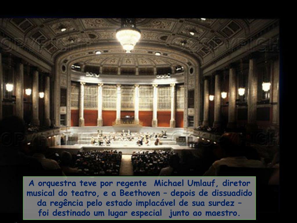 A orquestra teve por regente  Michael Umlauf, diretor musical do teatro, e a Beethoven – depois de dissuadido da regência pelo estado implacável de sua surdez –
