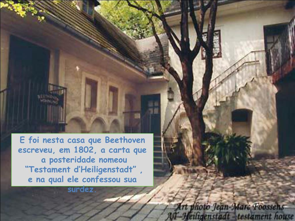 E foi nesta casa que Beethoven escreveu, em 1802, a carta que