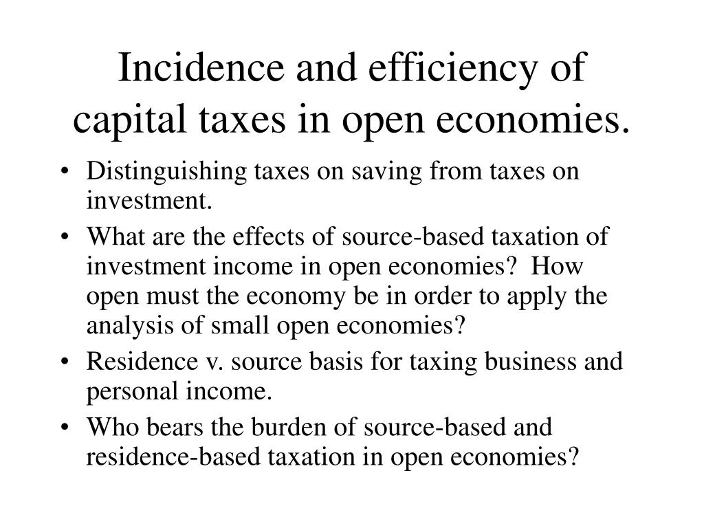 Incidence and efficiency of capital taxes in open economies.