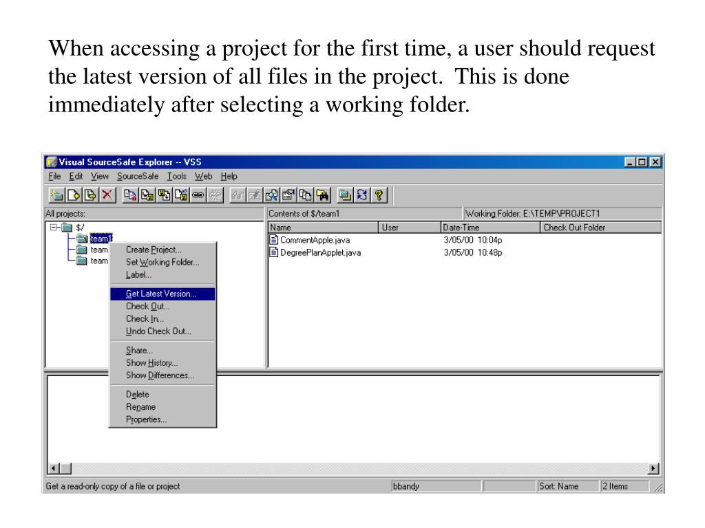 When accessing a project for the first time, a user should request the latest version of all files in the project.  This is done immediately after selecting a working folder.