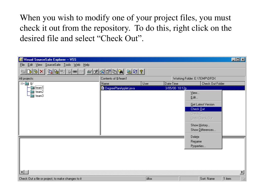 """When you wish to modify one of your project files, you must check it out from the repository.  To do this, right click on the desired file and select """"Check Out""""."""