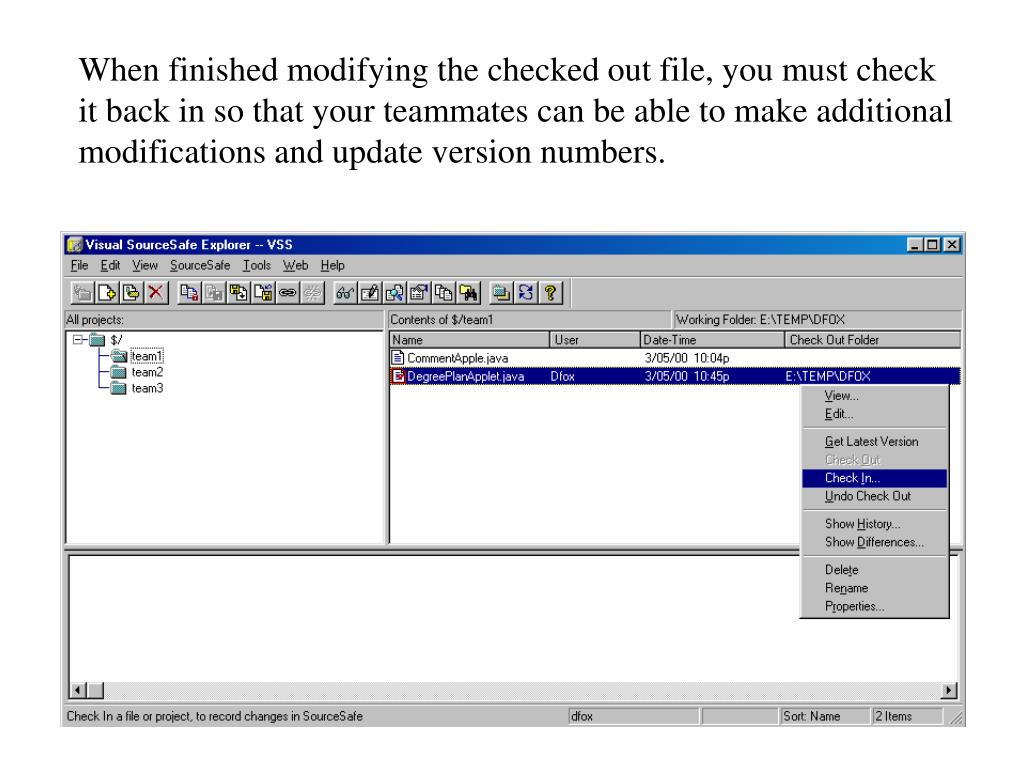When finished modifying the checked out file, you must check it back in so that your teammates can be able to make additional modifications and update version numbers.