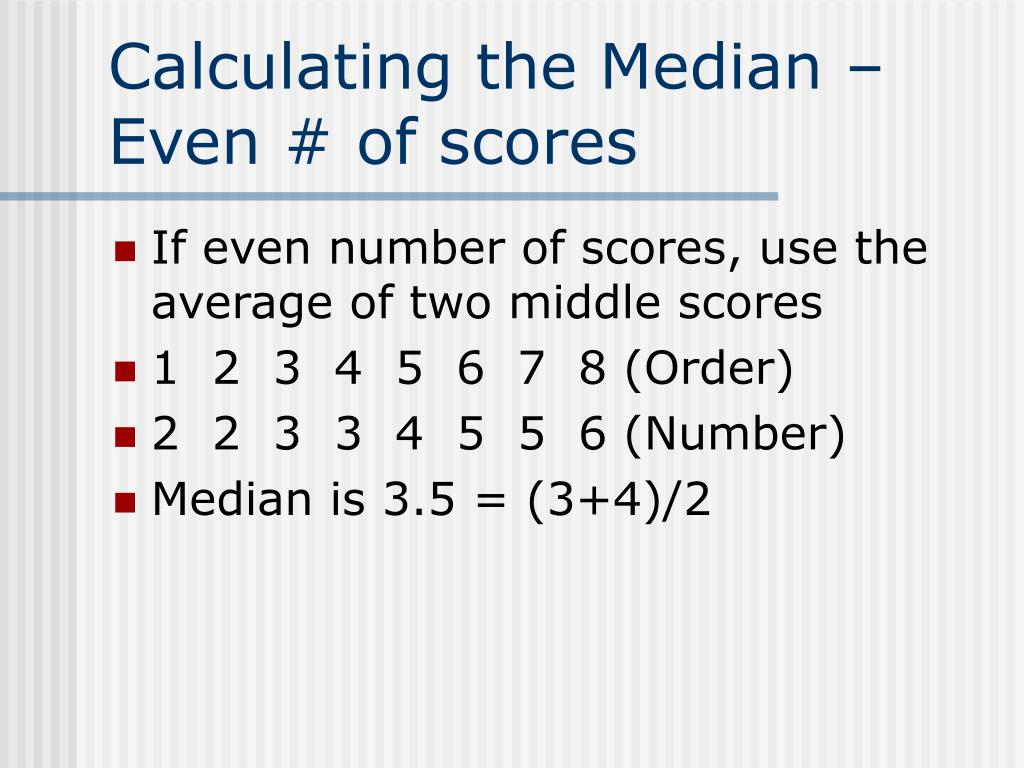 Calculating the Median – Even # of scores