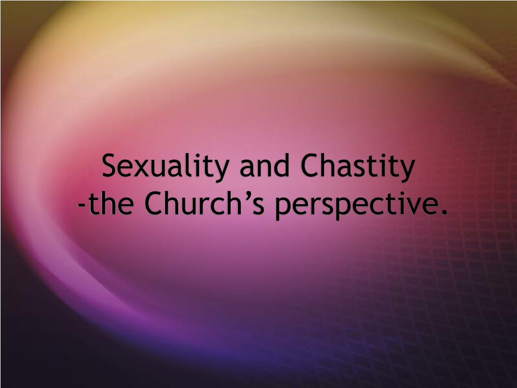 sexuality and chastity the church s perspective l.