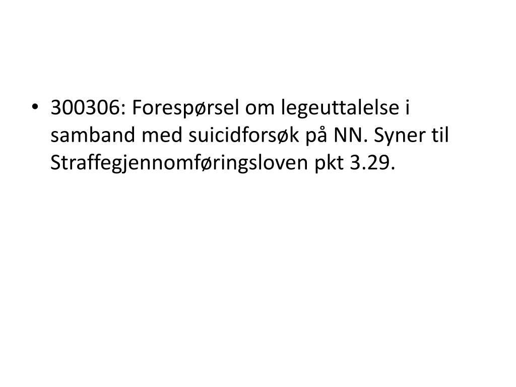 300306: Forespørsel om legeuttalelse i samband med suicidforsøk på NN. Syner til Straffegjennomføringsloven pkt 3.29.
