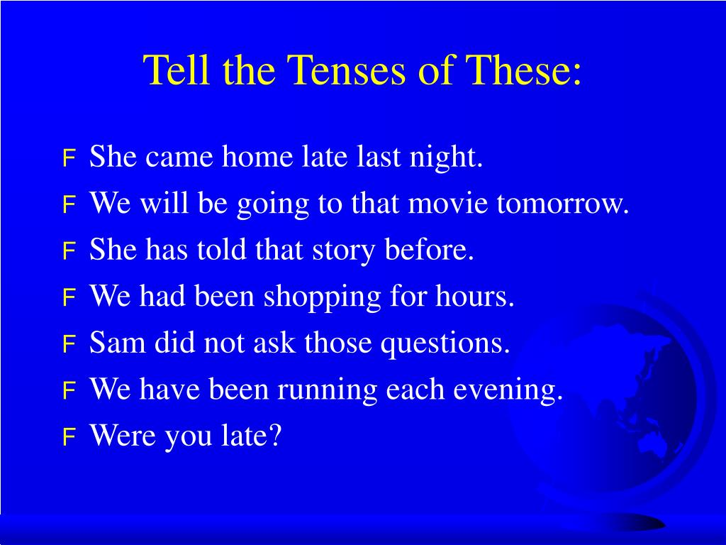 Tell the Tenses of These:
