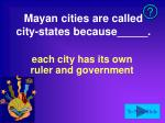 mayan cities are called city states because