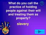 what do you call the practice of holding people against their will and treating them as property