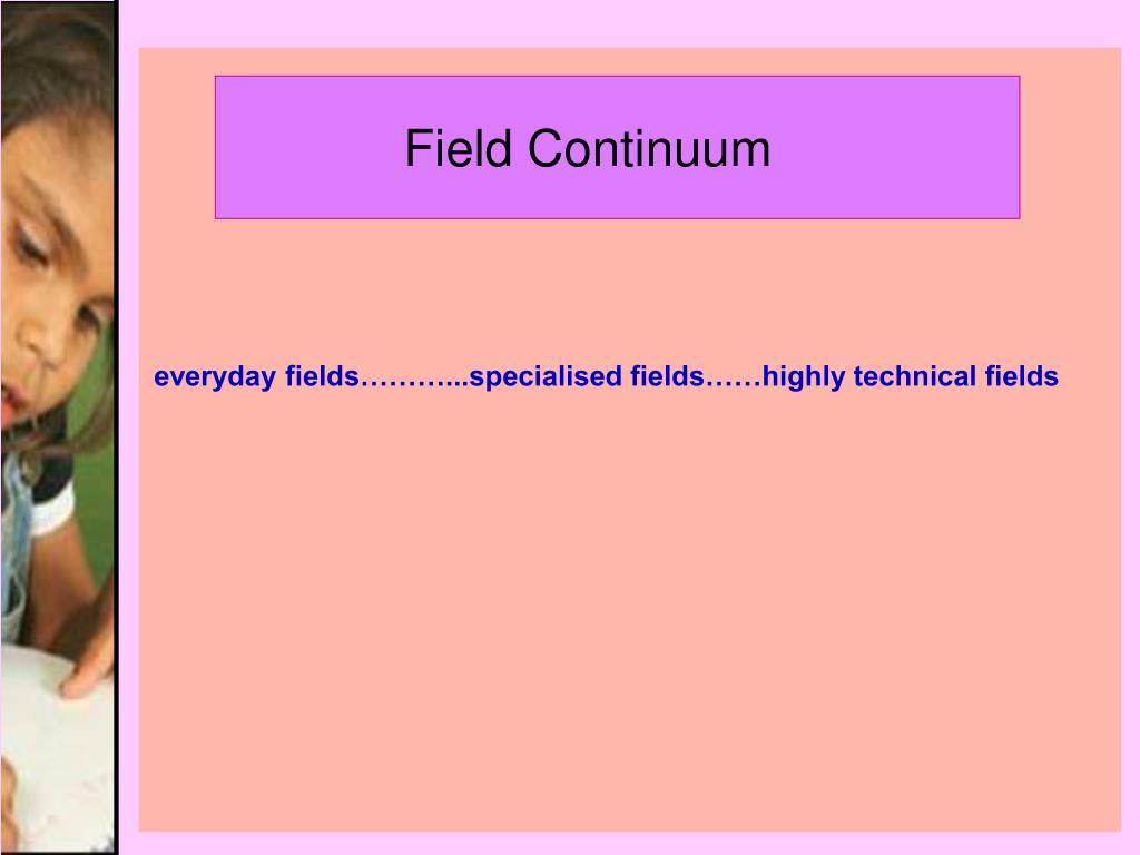 Field Continuum