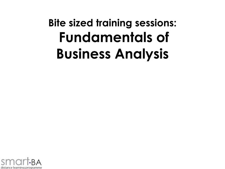 Bite sized training sessions fundamentals of business analysis
