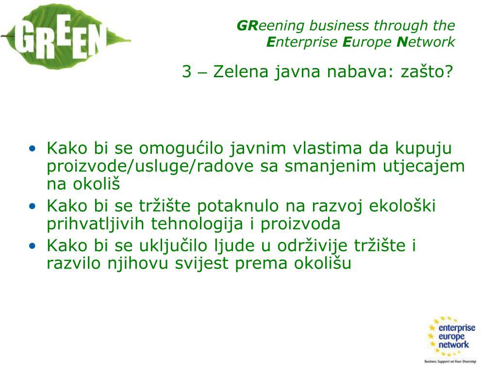 Kako bi se omogućilo javnim vlastima da kupuju proizvode/usluge/radove sa smanjenim utjecajem na okoliš