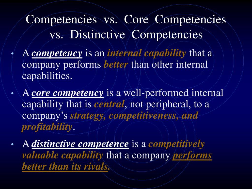 Competencies  vs.  Core  Competencies vs.  Distinctive  Competencies