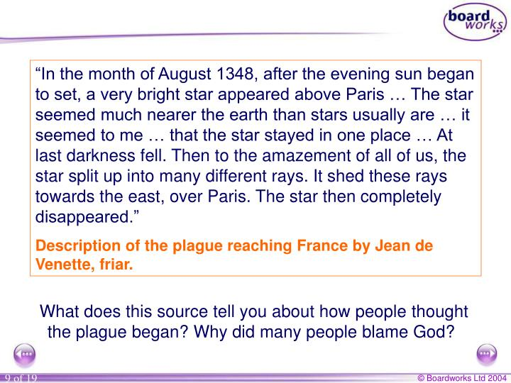 """In the month of August 1348, after the evening sun began to set, a very bright star appeared above Paris … The star seemed much nearer the earth than stars usually are … it seemed to me … that the star stayed in one place … At last darkness fell. Then to the amazement of all of us, the star split up into many different rays. It shed these rays towards the east, over Paris. The star then completely disappeared."""