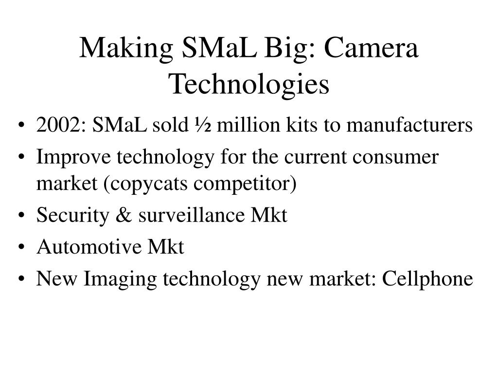 Making SMaL Big: Camera Technologies
