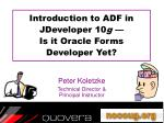 introduction to adf in jdeveloper 10 g is it oracle forms developer yet