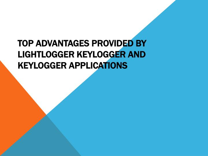 Top advantages provided by lightlogger keylogger and keylogger applications