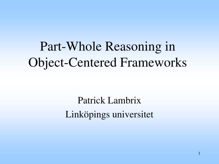 Part whole reasoning in object centered frameworks