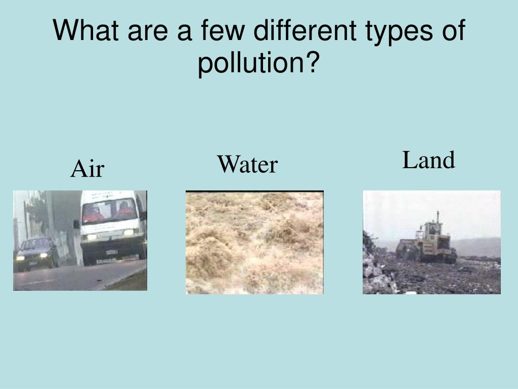 What are a few different types of pollution?