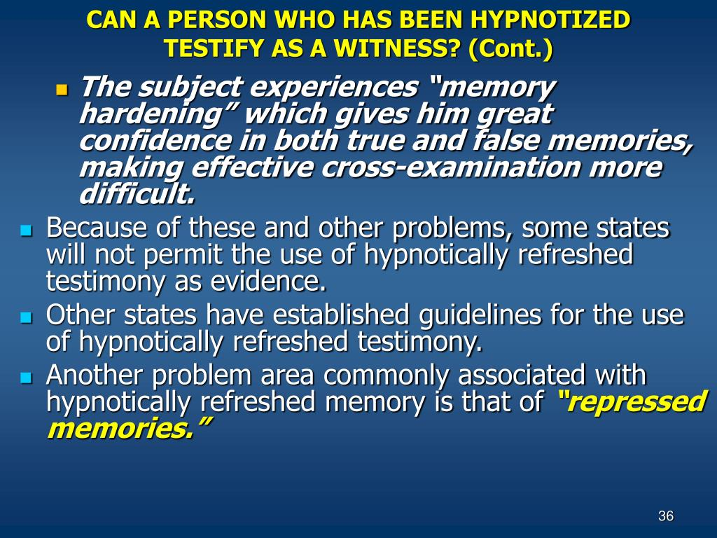 CAN A PERSON WHO HAS BEEN HYPNOTIZED TESTIFY AS A WITNESS? (Cont.)