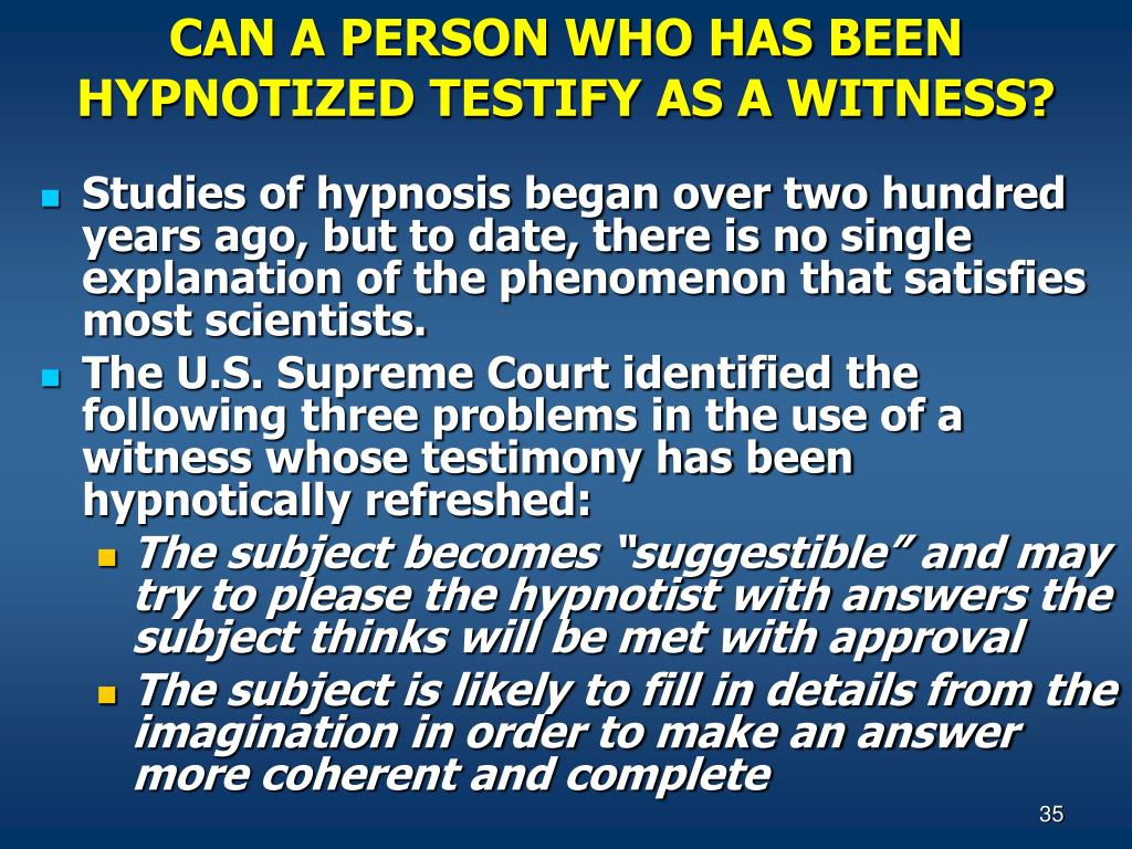 CAN A PERSON WHO HAS BEEN HYPNOTIZED TESTIFY AS A WITNESS?