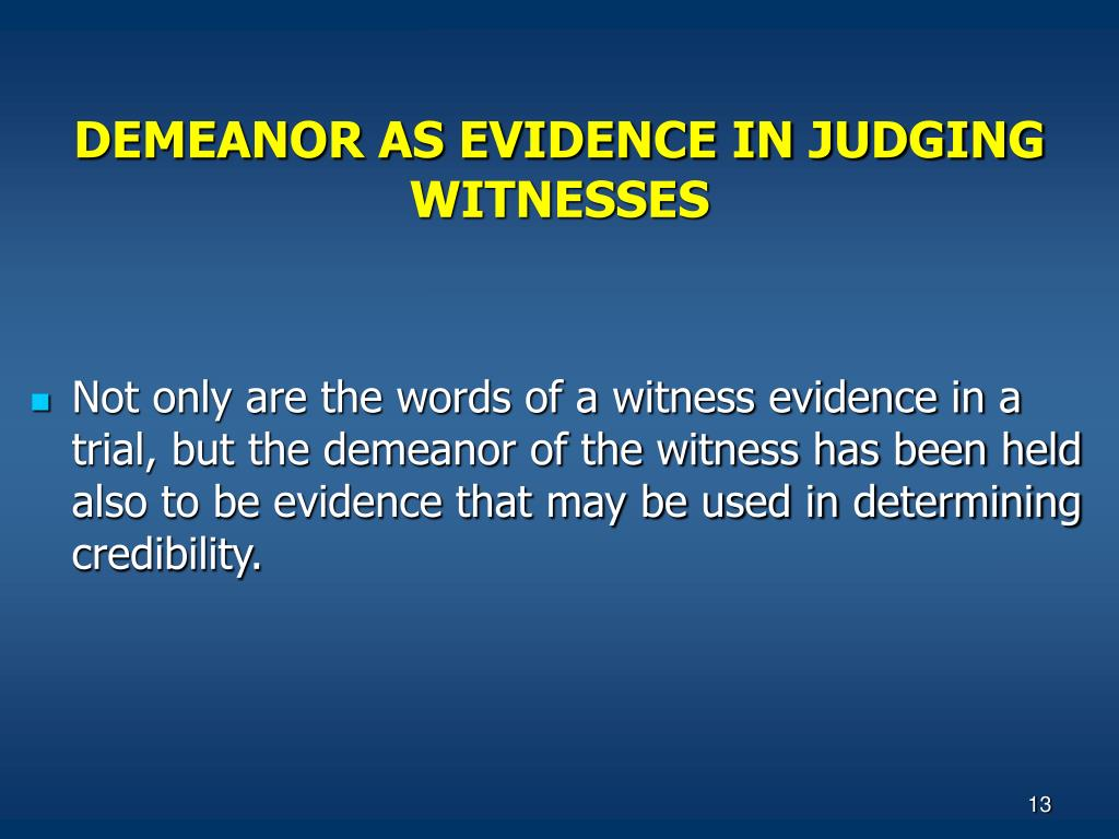 DEMEANOR AS EVIDENCE IN JUDGING WITNESSES